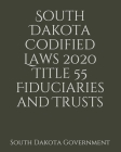 South Dakota Codified Laws 2020 Title 55 Fiduciaries and Trusts Cover Image