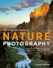 The Complete Guide to Nature Photography: Professional Techniques for Capturing Digital Images of Nature and Wildlife Cover Image