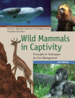 Wild Mammals in Captivity: Principles and Techniques for Zoo Management, Second Edition Cover Image