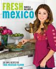Fresh Mexico: 100 Simple Recipes for True Mexican Flavor Cover Image
