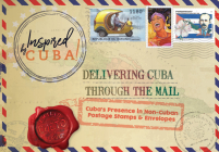 Delivering Cuba Through the Mail: Cuba's Presence in Non-Cuban Postage Stamps and Envelopes Cover Image