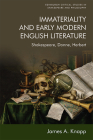 Immateriality and Early Modern English Literature: Shakespeare, Donne, Herbert (Edinburgh Critical Studies in Shakespeare and Philosophy) Cover Image