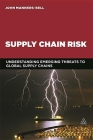 Supply Chain Risk: Understanding Emerging Threats to Global Supply Chains Cover Image