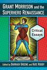 Grant Morrison and the Superhero Renaissance: Critical Essays Cover Image