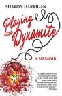 Playing with Dynamite: A Memoir Cover Image