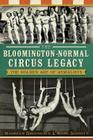 The Bloomington-Normal Circus Legacy: The Golden Age of Aerialists Cover Image