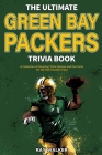 The Ultimate Green Bay Packers Trivia Book: A Collection of Amazing Trivia Quizzes and Fun Facts For Die-Hard Packers Fans! Cover Image