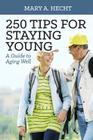 250 Tips for Staying Young: A Guide to Aging Well Cover Image