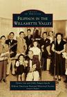 Filipinos in the Willamette Valley (Images of America (Arcadia Publishing)) Cover Image