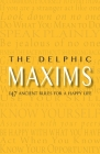 The Delphic Maxims: 147 Ancient Rules for a Happy Life Cover Image