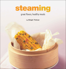 Steaming: Great Flavor, Healthy Meals (Healthy Cooking) Cover Image
