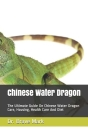 Chinese Water Dragon: The Ultimate Guide On Chinese Water Dragon Care, Housing, Health Care And Diet Cover Image