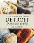 Seven Neighborhoods in Detroit: Recipes from the City Cover Image