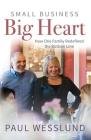 Small Business Big Heart: How One Family Redefined the Bottom Line Cover Image