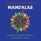 El Libro Para Colorear Mandalas Ayuda a Aliviar El Estrés Y a Relajar El Alma Cover Image