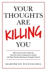 Your Thoughts are Killing You: Take Control of Your Mind and Close the Door to Depression, Anxiety and Those Fearful, Worrisome Thoughts Forever Cover Image