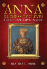 Anna, Duchess of Cleves: The King's Beloved Sister Cover Image