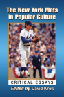 The New York Mets in Popular Culture: Critical Essays Cover Image