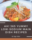 Ah! 365 Yummy Low-Sodium Main Dish Recipes: A Timeless Yummy Low-Sodium Main Dish Cookbook Cover Image