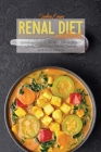 Renal Diet Cookbook: 51 Kidney Friendly Recipes, For Beginners Users, Control Your Kidney Disease and Avoid Dialysis Cover Image