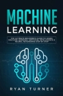 Machine Learning: The Ultimate Beginner's Guide to Learn Machine Learning, Artificial Intelligence & Neural Networks Step by Step Cover Image