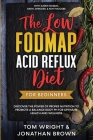 The Low Fodmap Acid Reflux Diet: For Beginners - Discover the Power of Proper Nutrition to Promote A Balance Body pH for Optimum Health and Wellness: Cover Image
