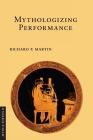 Mythologizing Performance (Myth and Poetics II) Cover Image