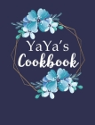 Yaya's Cookbook: Create Your Own Recipe Book, Empty Blank Lined Journal for Sharing Your Favorite Recipes, Personalized Gift, Pretty Na Cover Image