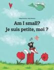 Am I small? Je suis petite, moi ?: Children's Picture Book English-French (Bilingual Edition) Cover Image