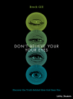 Don't Believe Your Eyes - Teen Bible Study Book: Discover the Truth Behind How God Sees You Cover Image