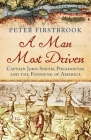 A Man Most Driven: Captain John Smith, Pocahontas and the Founding of America Cover Image