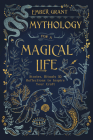 Mythology for a Magical Life: Stories, Rituals & Reflections to Inspire Your Craft Cover Image