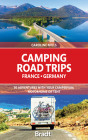 Camping Road Trips: France and Germany: 30 Adventures with Your Campervan, Motorhome or Tent Cover Image