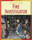 Fire Investigator (Cool Science Careers) Cover Image