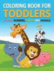 Coloring Book for Toddlers Ages 1-3: Letters, Numbers, Shapes and Animals Cover Image