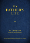 My Father's Life: Dad, I Want to Know Everything About You - Give to Your Father to Fill in with His Memories and Return to You as a Keepsake (Creative Keepsakes #11) Cover Image