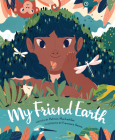 My Friend Earth: (Earth Day Books with Environmentalism Message for Kids, Saving Planet Earth, Our Planet Book) Cover Image