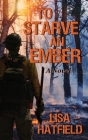To Starve an Ember: a novel about wildfires and family disasters and how to protect yourself from both, in more ways than one Cover Image