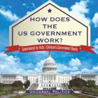 How Does The US Government Work? - Government for Kids - Children's Government Books Cover Image