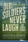 Old Soldiers Never Laugh and Other Stories Cover Image