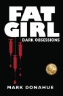Fat Girl: Dark Obsessions Cover Image