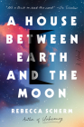 A House Between Earth and the Moon: A Novel Cover Image