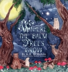 Where The Balm Trees Grow Cover Image