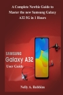 Samsung Galaxy A32 5G User Guide: A Complete Newbie Guide to Master the new Samsung Galaxy A32 5G in 1 Hour Cover Image