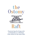 The Ostomy Raft: Practical tips for living with an ileostomy or colostomy, from others in the same boat Cover Image