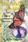 How to Care and Why?: A Holistic Approach to Caregiving Cover Image