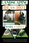 Landscaping Ideas 2021: Even as a Beginner, Implement Your Garden With These 8 Amazing Landscaping Styles Cover Image