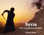 Syria: The Calm Before the Storm Cover Image