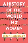 A History of the World in 21 Women: A Personal Selection Cover Image