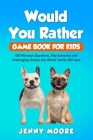 Would You Rather Game Book for Kids: 500 Hilarious Questions, Silly Scenarios and Challenging Choices the Whole Family Will Love Cover Image